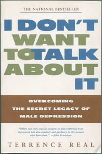 image of I Don't Want to Talk About It: Overcoming the Secret Legacy of Male Depression