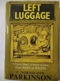 Left Luggage: a Caustic History Of British Socialism From Marx To Wilson