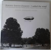 Alberto Santos-Dumont: I Sailed the Wind