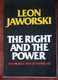 The Right And The Power: The Prosecution of Watergate by  Leon Jaworski - 1st - 1976 - from CANFORD BOOK CORRAL and Biblio.com