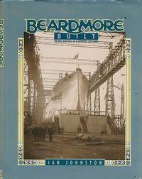 Beardmore Built. The Rise and Fall of a Clydeside Shipyard. Signed copy