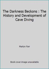 image of The Darkness Beckons : The History and Development of Cave Diving