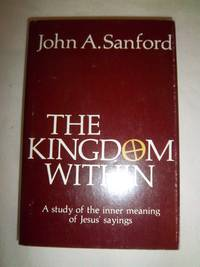 The Kingdom Within: A Study of the Inner Meaning of Jesus' Sayings