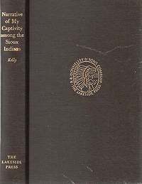 NARRATIVE OF MY CAPTIVITY AMONG THE SIOUX INDIANS.  Edited by Clark and Mary Lee Spence.; The Lakeside Classics