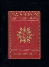 Napoleon:  The Last Phase by  Lord Rosebery - Hardcover - 1901 - from Granada Bookstore  (Member IOBA) (SKU: 018697)