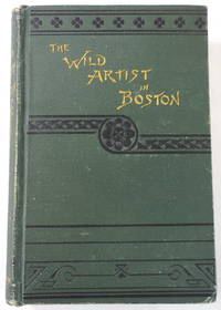 image of The Wild Artist in Boston. A Story of Love and Art in the Actual