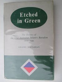 Etched in Green. The History of the 22nd Australian Infantry Battalion 1939-1946.