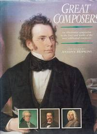 Great Composers: An Illustrated Companion To The Lives And Works Of The Most Celebrated Composers