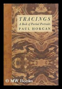 image of Tracings : a Book of Partial Portraits / Paul Horgan