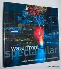 WATERFRONT SPECTACULAR : Creating Melbourne Docklands - The People's Waterfront