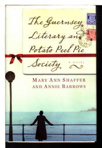 GUERNSEY LITERARY AND POTATO PEEL PIE SOCIETY. by  Mary Ann  and Annie Barrows Shaffer - First Edition - (2008.) - from Bookfever.com, IOBA and Biblio.com