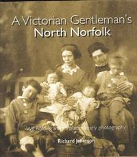 A Victorian Gentleman's North Norfolk: WJJ Bolding and his place in early photography