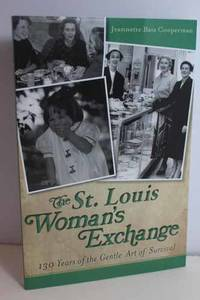 The St. Louis Woman's Exchange  130 Years of the Gentle Art of Survival