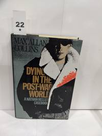 image of Dying in the Post-War World: a Nathan Heller Casebook