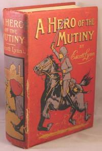 A Hero of the Mutiny. by  Escott Lynn - Hardcover - 1913 - from Bucks County Bookshop  IOBA (SKU: 25404)