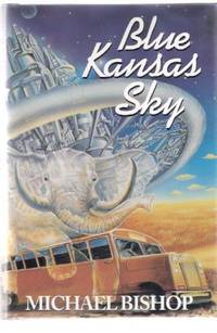 Blue Kansas Sky:  Four Short Novels of Memory, Magic, Surmise and Estrangement (includes:...