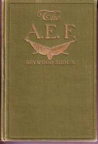 The A. E. F. With General Pershing and the American Forces