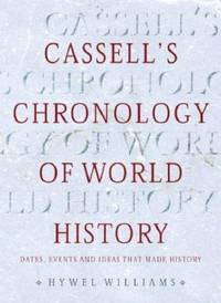 Cassell's Chronology of World History : Dates, Events and Ideas That Made History by Hywel Williams - Hardcover - 2005 - from ThriftBooks (SKU: G0304357308I3N10)