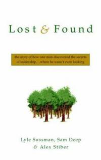 Lost and Found : The Story of How One Man Discovered the Secrets of Leadership ... Where He...