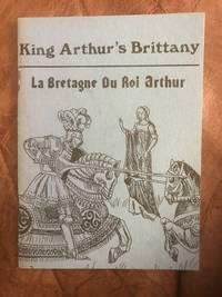 King Arthur's Brittany La Bretagne Du Roi Arthur