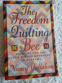 image of The Freedom Quilting Bee: Folk Art and the Civil Rights Movement in Alabama