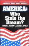 America: Who Stole The Dream? by Barlett, Donald L. & Steele, James B - 1996