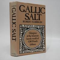 Gallic Salt: Glimpses of the Hilarious Bawdy World of Old French Fabliaux - Eighteen Fabliaux...