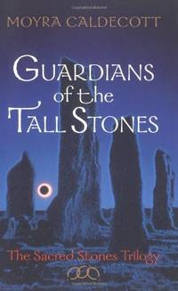 Guardians of the Tall Stones: The Sacred Stone Trilogy