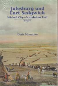 Julesburg and Fort Sedgwik--Wicked City--Scandalous Fort