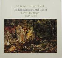 Nature Transcribed: The Landscapes and Still Lifes of David Johnson (1827-1908)