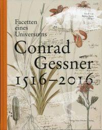 Facetten eines Universums - Conrad Gessner 1516-2016.