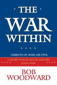 The War Within  a Secret White House History 2006 2008