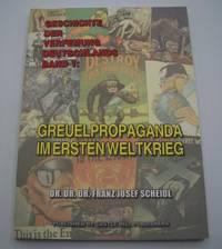 image of Greuelpropaganda im Ersten Weltkrieg (Geschichte der Verfemung Deutschlands Band 1)