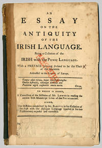 AN ESSAY ON THE ANTIQUITY OF THE IRISH LANGUAGE. BEING A COLLATION OF THE IRISH WITH THE RUNIC...