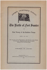 The Battle of Fort Sumter and First Victory of the Southern Tropps, April 13th, 1861: Full Accounts of the Bombardment