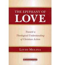 The Epiphany of Love: Toward a Theological Understanding of Christian Action (Ressourcement: Retrieval & Renewal in Catholic Thought)