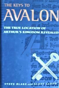 The Keys to Avalon. the True Location of Arthur\'s Kingdom Revealed