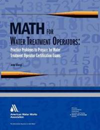 Math for Water Treatment Operators: Practice Problems to Prepare for Water Treatment Operator Certification Exams by John Giorgi - Paperback - 2007-09-07 - from Books Express (SKU: 1583214542n)