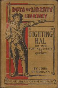 Fighting Hal (or) From Fort Necessity to Quebec (Boys of Liberty Library 7)