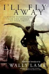 I'll Fly Away : Further Testimonies from the Women of York Prison
