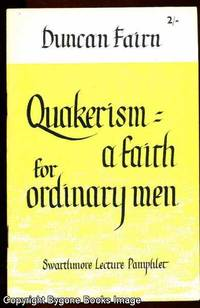 QUAKERISM: A FAITH FOR ORDINARY MEN. Swarthmore Lecture Pamphlet
