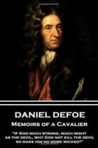 "Daniel Defoe - Memoirs of a Cavalier: ""If God much strong, much might, as the devil, why God not kill the devil, so make him no more wicked?"" by Daniel Defoe - 2017-07-14 - from Books Express and Biblio.com.au"