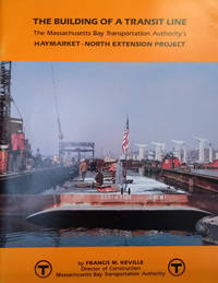 The Building of a Transit Line:  The Massachusetts Bay Transportation  Authority's Haymarket - North Extension Project by  Francis M Keville - Paperback - [1987] - from Old Saratoga Books and Biblio.com