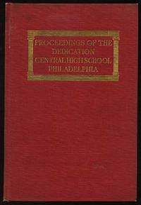 Proceedings of the Dedication of the New Buildings of the Central High School, Philadelphia, November 22, 24, 25, 26, 1902
