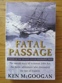 image of FATAL PASSAGE: The Untold Story of Scotsman John Rae, the Arctic Adventurer who Discovered  the Fate of Franklin