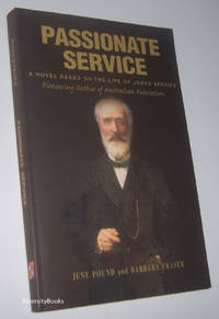 PASSIONATE SERVICE: A Novel Based on the Life of James Service - Pioneering Father of Australian Federation