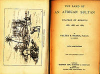 The Land of an African Sultan. Travels in Morocco. 1887, 1888, and 1889