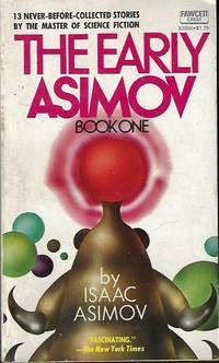 THE EARLY ASIMOV: Book One (1); 13 Never Before Collected Stories By the Master of Science Fiction