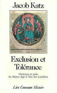 Exclusion et tolérance, chrétiens et juifs du moyen-âge à...