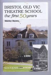 Bristol Old Vic Theatre School, the first fifty years, 1946-1996